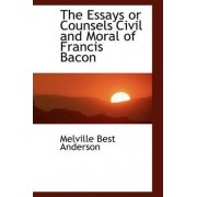 The Essays or Counsels Civil and Moral of Francis Bacon by Melville Best Anderson