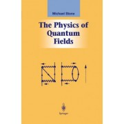 The Physics of Quantum Fields by Michael Stone