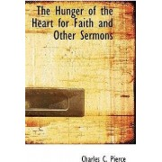 The Hunger of the Heart for Faith and Other Sermons by Charles C Pierce
