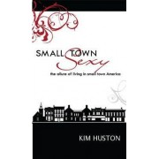 Small Town Sexy by Kim Huston
