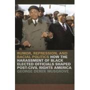 Rumor, Repression and Racial Politics by George Derek Musgrove
