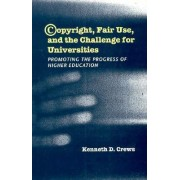 Copyright, Fair Use, and the Challenge for Universities by Kenneth D. Crews