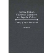 Science Fiction, Children's Literature, and Popular Culture by Gary W. Westfahl