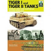 Tiger I and Tiger II: Tanks of the German Army and Waffen-SS by Dennis Oliver