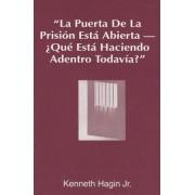 La Puerta de La Prision Esta Abierta, ?Que Esta Haciendo Adentro Todavia? (the Prison Door Is Open-What Are You Still Doing Inside?) by Kenneth E Hagin