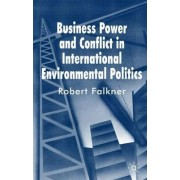 Business Power and Conflict in International Environmental Politics by Robert Falkner