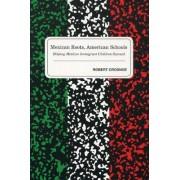 Mexican Roots, American Schools by Robert Crosnoe