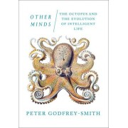 Other Minds: The Octopus And The Evolution Of Intelligent Life(Peter Godfrey-Smith)