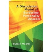 A Dissociation Model of Borderline Personality Disorder by Russell Meares