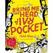 Bring Me the Head of Ivy Pocket by Caleb Krisp