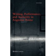 Writing, Performance, and Authority in Augustan Rome by Michele Lowrie