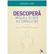 Descopera mesajele secrete ale corpului tau - Denise Linn