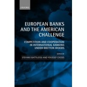 European Banks and the American Challenge by Stefano Battilossi