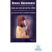 Cum am vrut sa ma fac Sfant - Virgil Gheorghiu