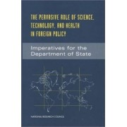 The Pervasive Role of Science, Technology, and Health in Foreign Policy by and Health Aspects of the Foreign Policy Agenda of the United States Technology Committee on Science