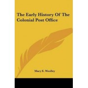 The Early History of the Colonial Post Office by Mary E Woolley