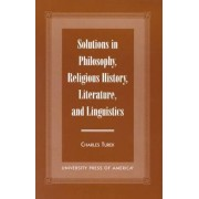Solutions in Philosophy, Religious History, Literature and Linguistics by Charles Turek