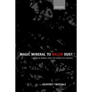 Magic Mineral to Killer Dust by Principal Lecturer in the Center for Business History Geoffrey Tweedale