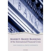 Market-based Banking and the International Financial Crisis by Iain Hardie