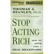 Stop Acting Rich by PH D Thomas J Stanley