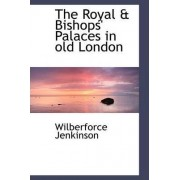 The Royal & Bishops' Palaces in Old London by Wilberforce Jenkinson