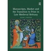 Manuscripts, Market and the Transition to Print in Late Medieval Brittany by Diane E. Booton