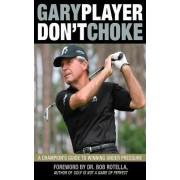 Don't Choke by Gary Player