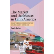 The Market and the Masses in Latin America by Andy Baker