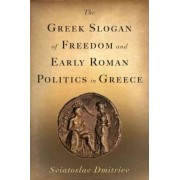 The Greek Slogan of Freedom and Early Roman Politics in Greece by Sviatoslav Dmitriev