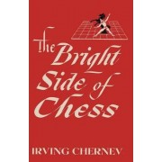 The Bright Side of Chess by Irving Chernev