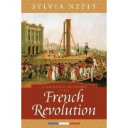A Concise History of the French Revolution by Sylvia Neely
