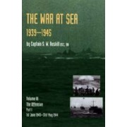 Official History of the Second World War the War at Sea 1939-45: Volume III Part I the Offensive 1st June 1943-31 May 1944 2004: v. III,Pt. I by S. W. Roskill