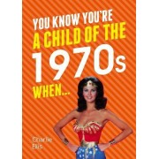 You Know You're a Child of the 1970s When... by Charlie Ellis
