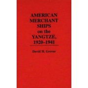 American Merchant Ships on the Yangtze, 1920-1941 by David H. Grover