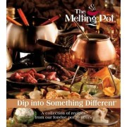 The Melting Pot: Dip Into Something Different by Melting Pot Restaurants Inc