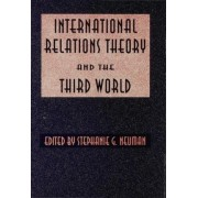 International Relations Theory and the Third World by Stephanie G. Neuman