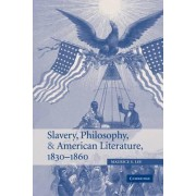 Slavery, Philosophy, and American Literature, 1830-1860 by Maurice S. Lee