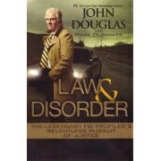 Law & Disorder: The Legendary FBI Profiler's Relentless Pursuit of Justice by John Douglas