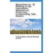 Regulations No. 35 Relating to the Importation, Manufacture, Production, Compounding, Sale, Dispens by States Internal Revenue Service United States Internal Revenue Service