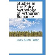 Studies in the Fairy Mythology of Arthurian Romance by Lucy Allen Paton