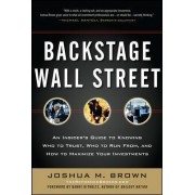 Backstage Wall Street: An Insider's Guide to Knowing Who to Trust, Who to Run from, and How to Maximize Your Investments by Joshua M. Brown
