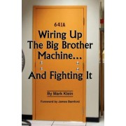 Wiring Up The Big Brother Machine...And Fighting It by Mark Klein