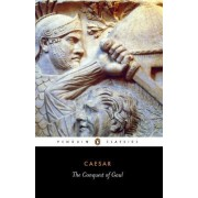 The Conquest of Gaul: Conquest of Gaul by Julius Caesar
