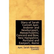 Diary of Sarah Connell Ayer. Andover and Newburyport, Massachusetts; Concord and Bow, New Hampshire; by Ayer Sarah Newman Connell