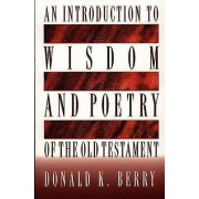 An Introduction to Wisdom and Poetry of the Old Testament by Donald Berry