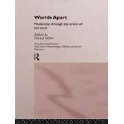 Worlds Apart: Modernity Through the Prism of the Local by Daniel Miller