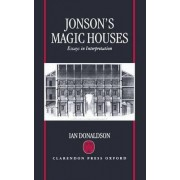 Jonson's Magic Houses by Grace I Professor of English Literature Fellow of King's College Ian Donaldson