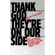 Thank God They're on Our Side by David F. Schmitz