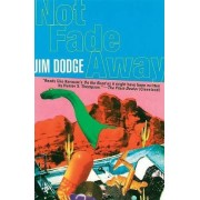 Not Fade away by Jim Dodge