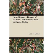 Horse Diseases - Diseases of the Foot - A Historical Article on Equine Health by Geo H Dadd